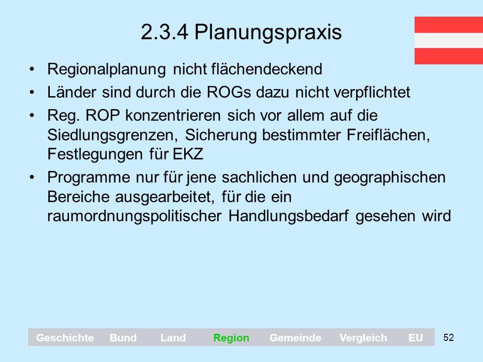 52 2.3.4 Planungspraxis Regionalplanung nicht flächendeckend Länder sind durch die ROGs dazu nicht verpflichtet Reg. ROP konzentrieren sich vor allem