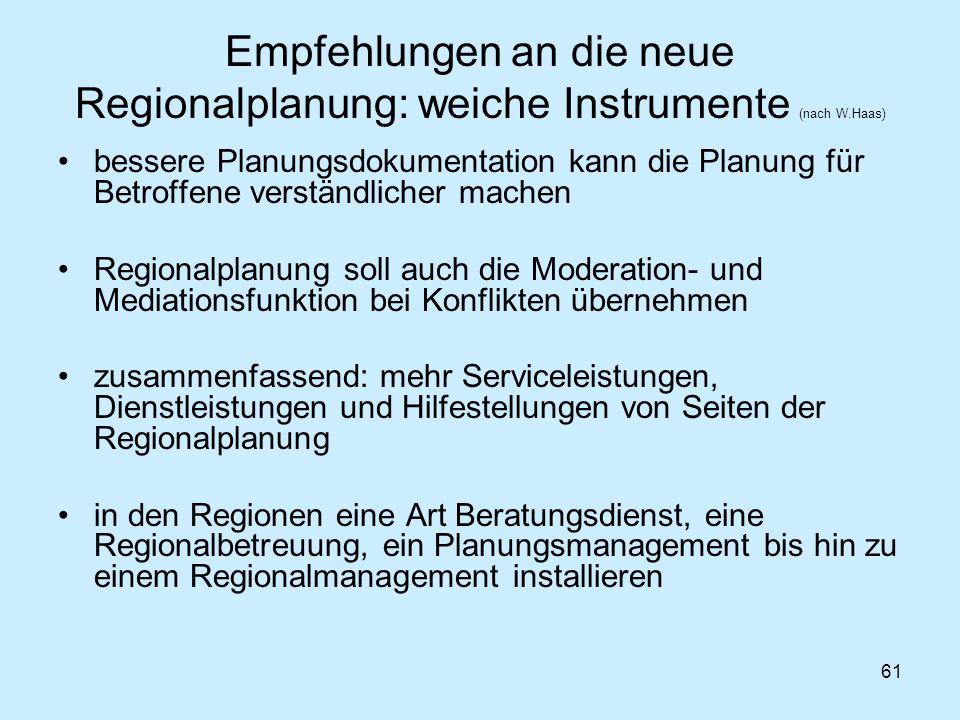 61 Empfehlungen an die neue Regionalplanung: weiche Instrumente (nach W.Haas) bessere Planungsdokumentation kann die Planung für Betroffene verständli