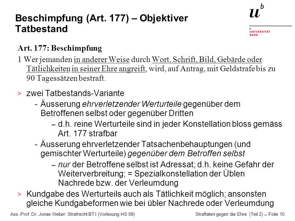 Ass.-Prof. Dr. Jonas Weber: Strafrecht BT I (Vorlesung HS 09) Straftaten gegen die Ehre (Teil 2)  Folie 10 Beschimpfung (Art. 177) – Objektiver Tatbe