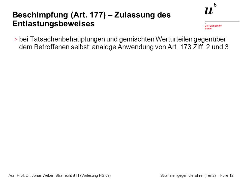 Ass.-Prof. Dr. Jonas Weber: Strafrecht BT I (Vorlesung HS 09) Straftaten gegen die Ehre (Teil 2)  Folie 12 Beschimpfung (Art. 177) – Zulassung des En