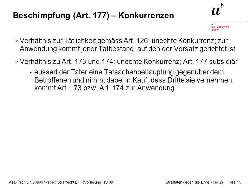 Ass.-Prof. Dr. Jonas Weber: Strafrecht BT I (Vorlesung HS 09) Straftaten gegen die Ehre (Teil 2)  Folie 15 Beschimpfung (Art. 177) – Konkurrenzen > V