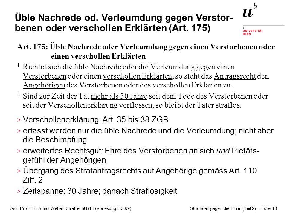 Ass.-Prof. Dr. Jonas Weber: Strafrecht BT I (Vorlesung HS 09) Straftaten gegen die Ehre (Teil 2)  Folie 16 Üble Nachrede od. Verleumdung gegen Versto