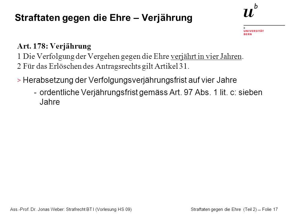 Ass.-Prof. Dr. Jonas Weber: Strafrecht BT I (Vorlesung HS 09) Straftaten gegen die Ehre (Teil 2)  Folie 17 Straftaten gegen die Ehre – Verjährung Art