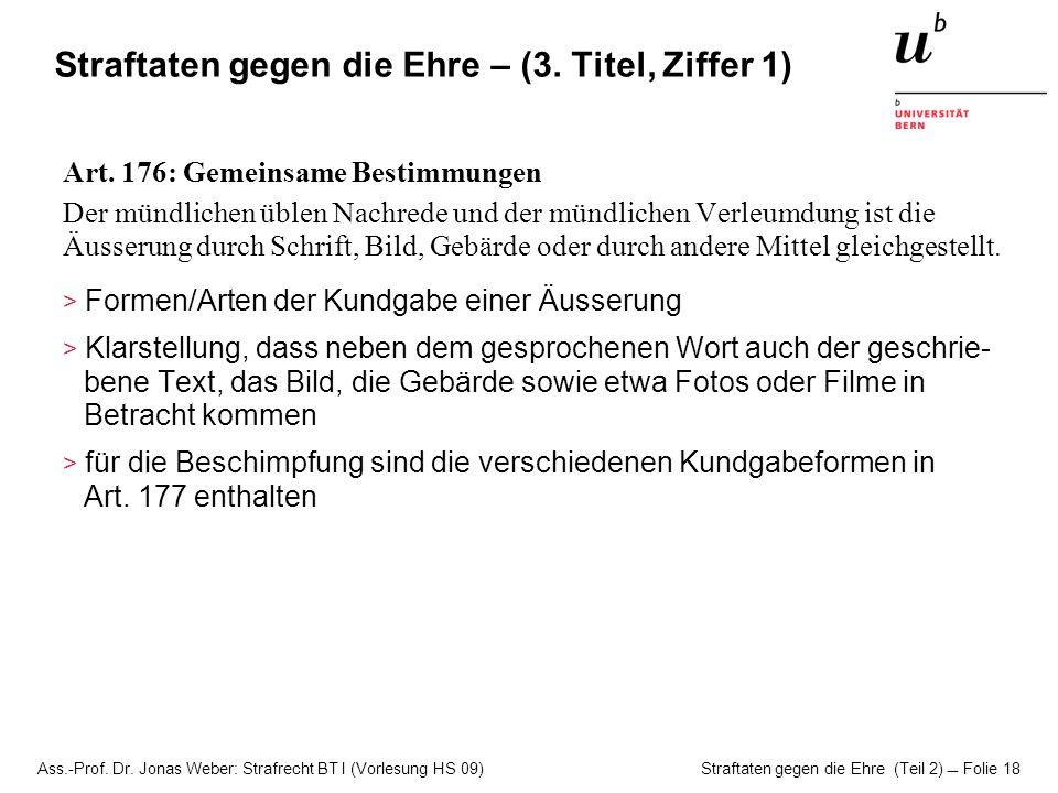 Ass.-Prof. Dr. Jonas Weber: Strafrecht BT I (Vorlesung HS 09) Straftaten gegen die Ehre (Teil 2)  Folie 18 Straftaten gegen die Ehre – (3. Titel, Zif
