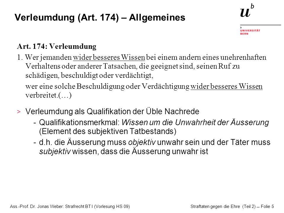 Ass.-Prof. Dr. Jonas Weber: Strafrecht BT I (Vorlesung HS 09) Straftaten gegen die Ehre (Teil 2)  Folie 5 Verleumdung (Art. 174) – Allgemeines Art. 1