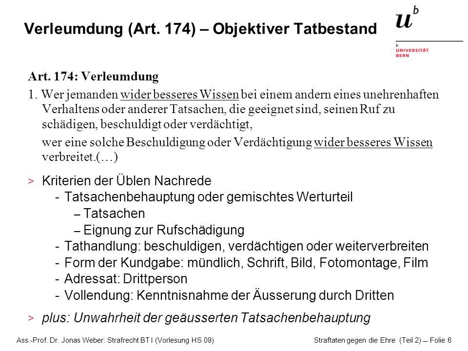 Ass.-Prof. Dr. Jonas Weber: Strafrecht BT I (Vorlesung HS 09) Straftaten gegen die Ehre (Teil 2)  Folie 6 Verleumdung (Art. 174) – Objektiver Tatbest