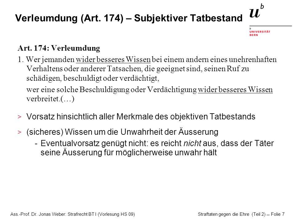 Ass.-Prof. Dr. Jonas Weber: Strafrecht BT I (Vorlesung HS 09) Straftaten gegen die Ehre (Teil 2)  Folie 7 Verleumdung (Art. 174) – Subjektiver Tatbes