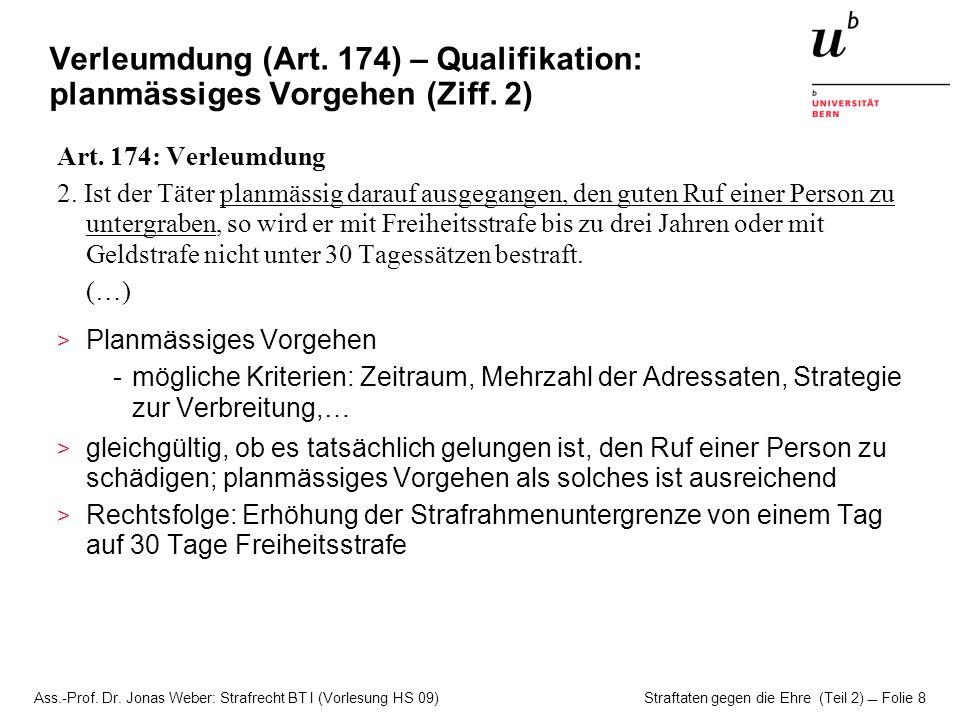 Ass.-Prof. Dr. Jonas Weber: Strafrecht BT I (Vorlesung HS 09) Straftaten gegen die Ehre (Teil 2)  Folie 8 Verleumdung (Art. 174) – Qualifikation: pla