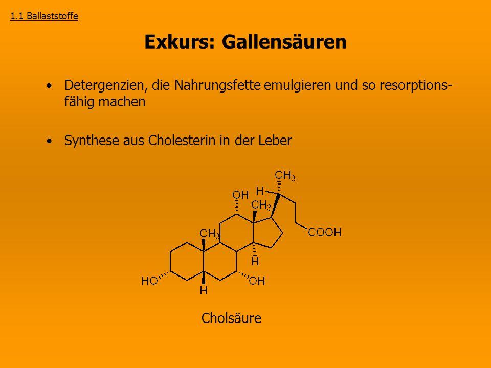 Exkurs: Gallensäuren Detergenzien, die Nahrungsfette emulgieren und so resorptions- fähig machen Synthese aus Cholesterin in der Leber Cholsäure 1.1 B