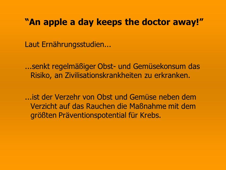 """""""An apple a day keeps the doctor away!"""" Laut Ernährungsstudien......senkt regelmäßiger Obst- und Gemüsekonsum das Risiko, an Zivilisationskrankheiten"""