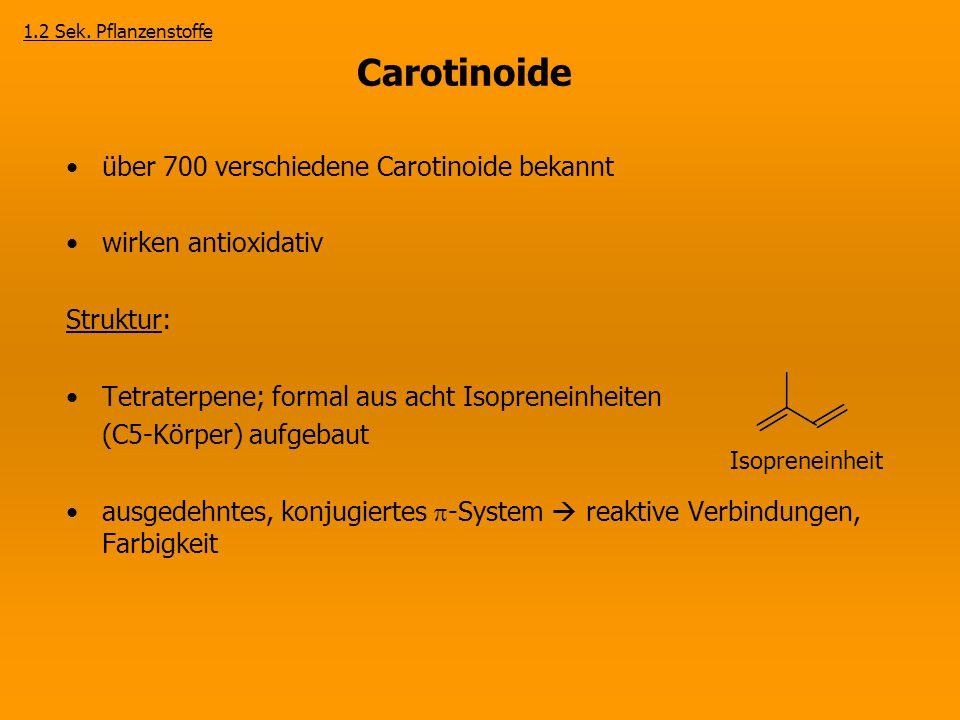 Carotinoide über 700 verschiedene Carotinoide bekannt wirken antioxidativ Struktur: Tetraterpene; formal aus acht Isopreneinheiten (C5-Körper) aufgeba
