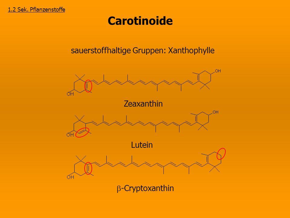 Carotinoide sauerstoffhaltige Gruppen: Xanthophylle Zeaxanthin Lutein  -Cryptoxanthin 1.2 Sek. Pflanzenstoffe