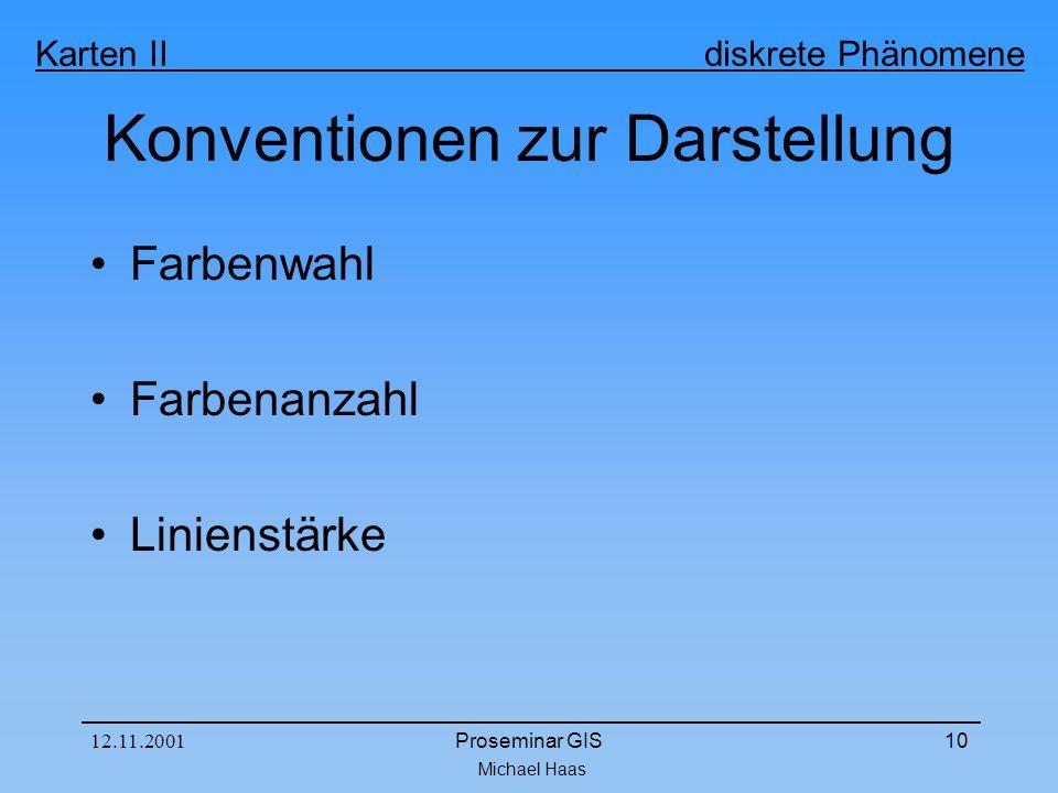 Michael Haas Karten II diskrete Phänomene 12.11.2001Proseminar GIS10 Konventionen zur Darstellung Farbenwahl Farbenanzahl Linienstärke