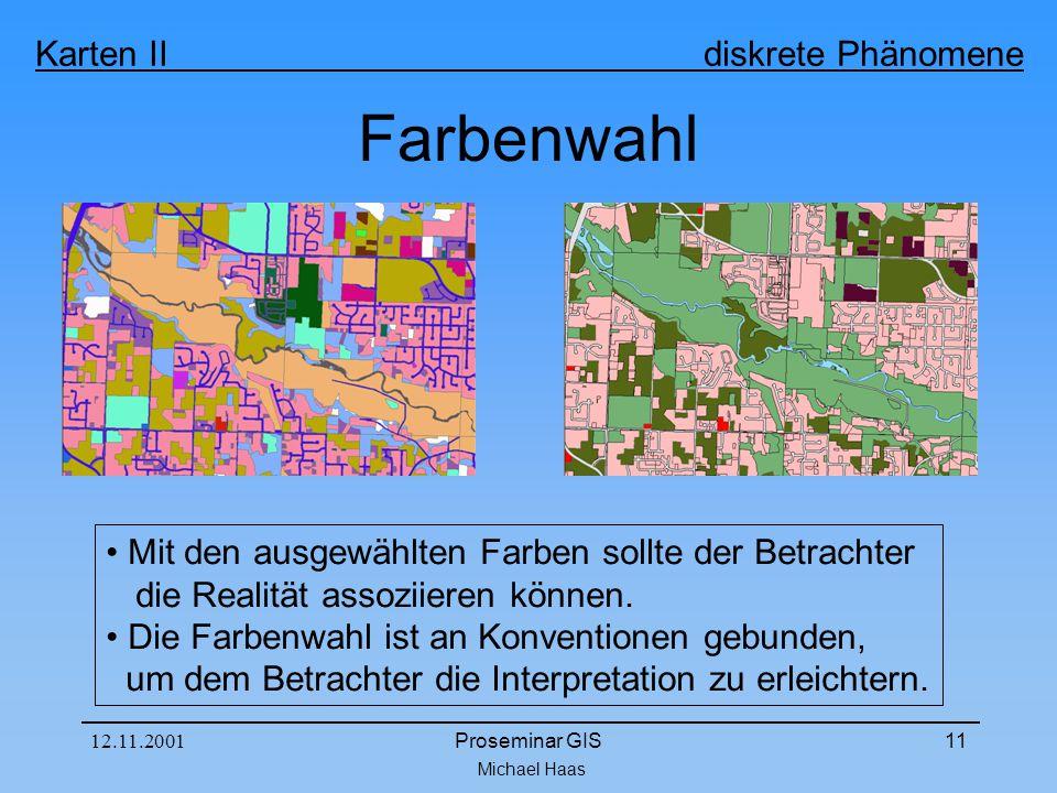 Michael Haas Karten II diskrete Phänomene 12.11.2001Proseminar GIS11 Farbenwahl Mit den ausgewählten Farben sollte der Betrachter die Realität assoziieren können.