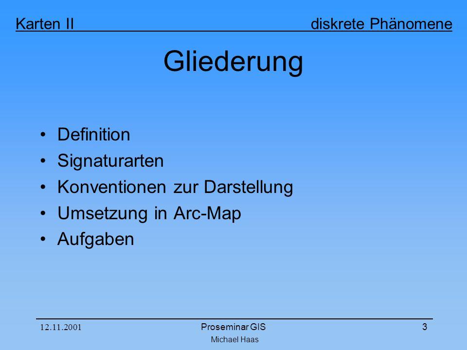 Karten II diskrete Phänomene 12.11.2001Proseminar GIS3 Gliederung Definition Signaturarten Konventionen zur Darstellung Umsetzung in Arc-Map Aufgaben