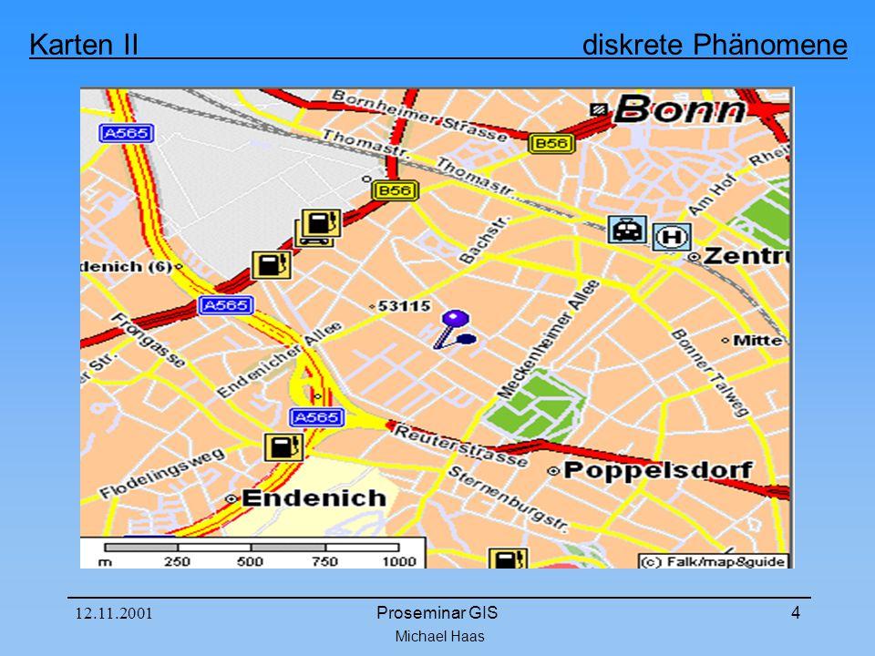 Michael Haas Karten II diskrete Phänomene 12.11.2001Proseminar GIS25