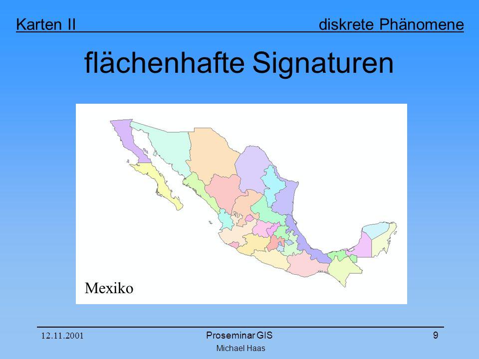 Michael Haas Karten II diskrete Phänomene 12.11.2001Proseminar GIS9 flächenhafte Signaturen Mexiko