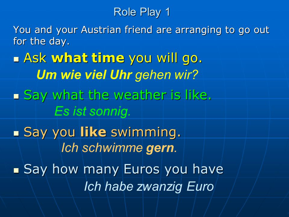 Role Play 2 You and your German friend are arranging to go out for the day.