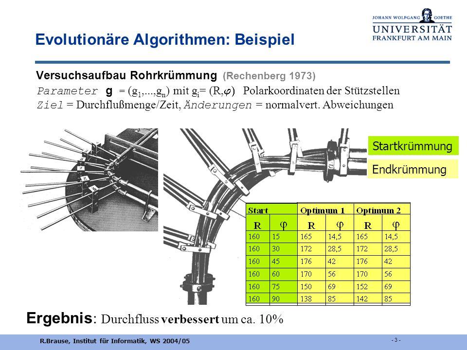 R.Brause, Institut für Informatik, WS 2004/05 - 2 - Lernen durch Evolutionäre Algorithmen Lernziel: Maximieren einer Zielfunktion R(g 1,..., g n ) dur
