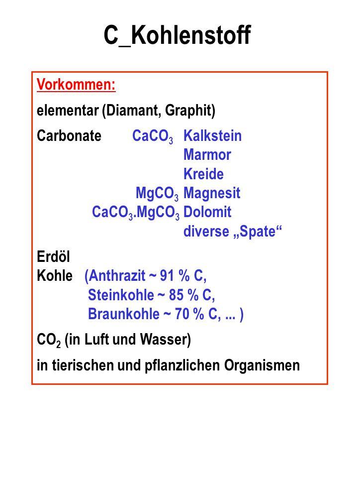 "C_Kohlenstoff Vorkommen: elementar (Diamant, Graphit) CarbonateCaCO 3 Kalkstein Marmor Kreide MgCO 3 Magnesit CaCO 3.MgCO 3 Dolomit diverse ""Spate"" Er"