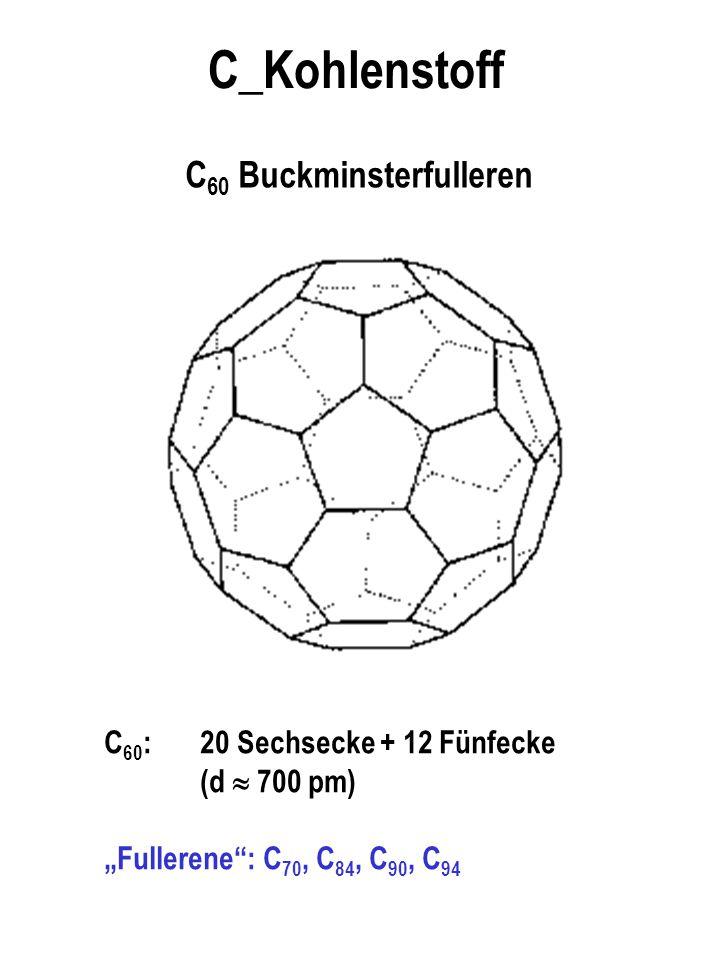 """C_Kohlenstoff C 60 Buckminsterfulleren C 60 : 20 Sechsecke + 12 Fünfecke (d  700 pm) """"Fullerene"""": C 70, C 84, C 90, C 94"""