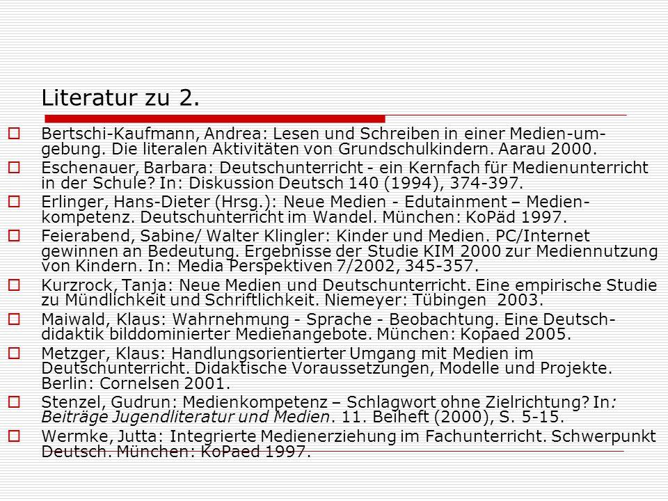 Literatur zu 2.  Bertschi-Kaufmann, Andrea: Lesen und Schreiben in einer Medien-um- gebung. Die literalen Aktivitäten von Grundschulkindern. Aarau 20