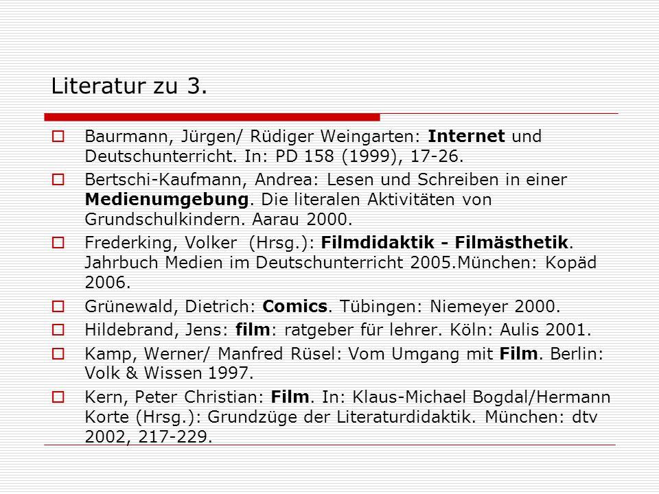 Literatur zu 3.  Baurmann, Jürgen/ Rüdiger Weingarten: Internet und Deutschunterricht. In: PD 158 (1999), 17-26.  Bertschi-Kaufmann, Andrea: Lesen u