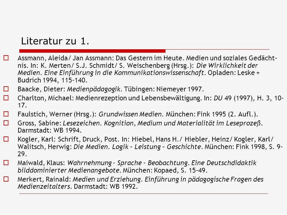 Literatur zu 1.  Assmann, Aleida/ Jan Assmann: Das Gestern im Heute. Medien und soziales Gedächt- nis. In: K. Merten/ S.J. Schmidt/ S. Weischenberg (