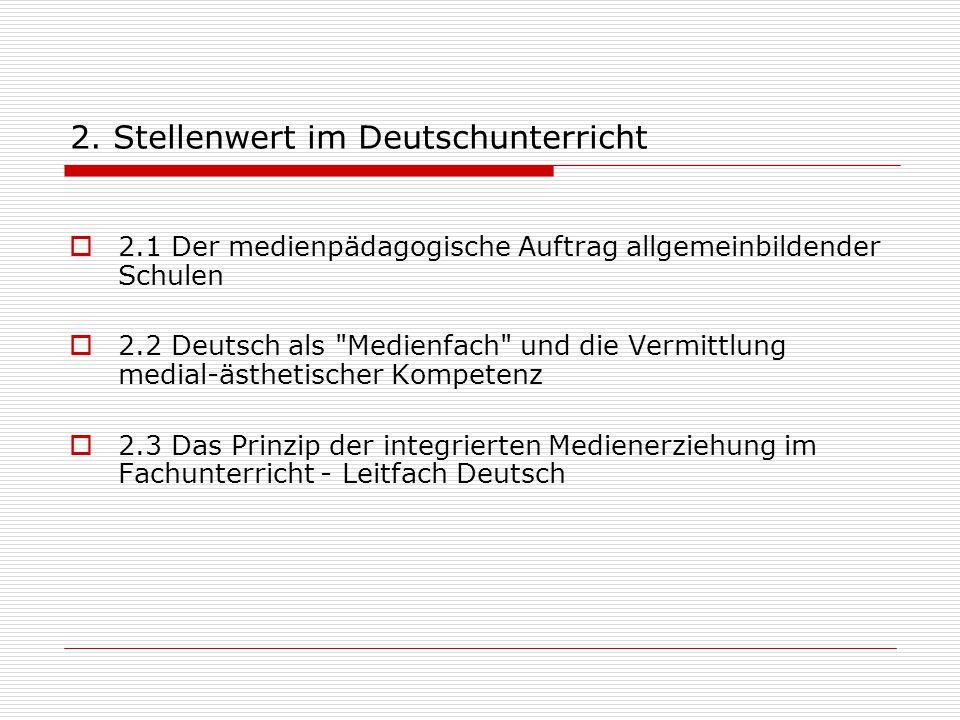 2. Stellenwert im Deutschunterricht  2.1 Der medienpädagogische Auftrag allgemeinbildender Schulen  2.2 Deutsch als