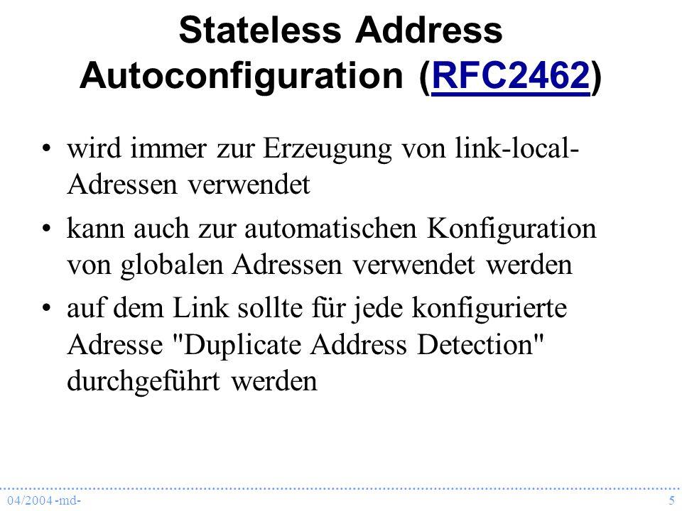 04/2004 -md-5 Stateless Address Autoconfiguration (RFC2462)RFC2462 wird immer zur Erzeugung von link-local- Adressen verwendet kann auch zur automatis