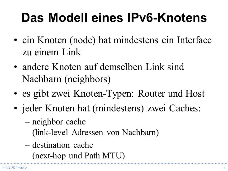 04/2004 -md-8 Das Modell eines IPv6-Knotens ein Knoten (node) hat mindestens ein Interface zu einem Link andere Knoten auf demselben Link sind Nachbar