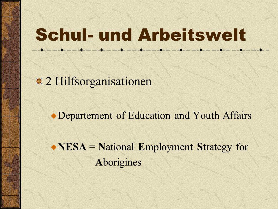 Schul- und Arbeitswelt 2 Hilfsorganisationen Departement of Education and Youth Affairs NESA = National Employment Strategy for Aborigines
