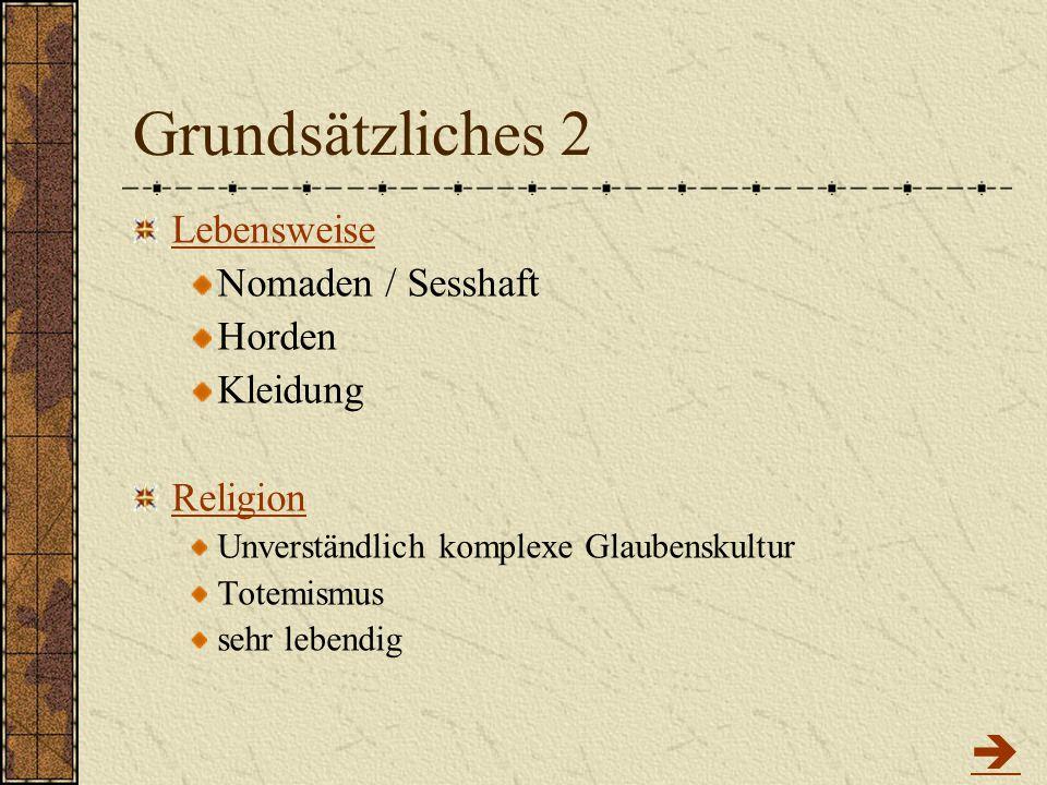 Grundsätzliches 2 Lebensweise Nomaden / Sesshaft Horden Kleidung Religion Unverständlich komplexe Glaubenskultur Totemismus sehr lebendig 