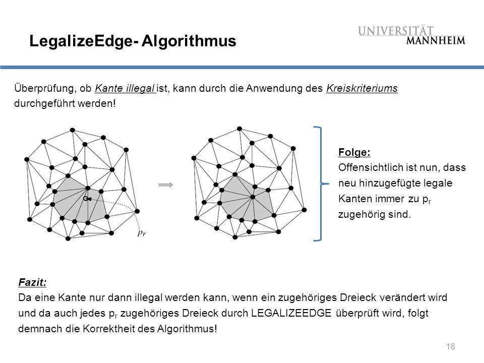 18 LegalizeEdge- Algorithmus Überprüfung, ob Kante illegal ist, kann durch die Anwendung des Kreiskriteriums durchgeführt werden.