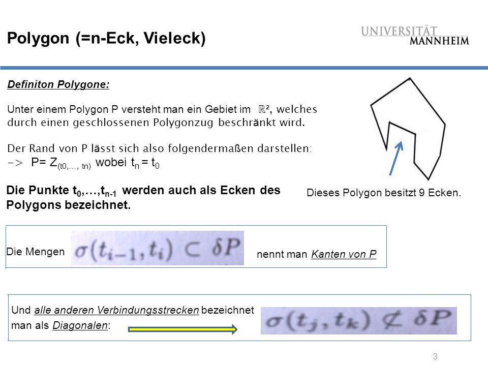 3 Polygon (=n-Eck, Vieleck) Definiton Polygone: Unter einem Polygon P versteht man ein Gebiet im ℝ ², welches durch einen geschlossenen Polygonzug beschr ä nkt wird.