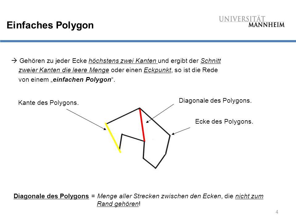 """4 Einfaches Polygon  Gehören zu jeder Ecke höchstens zwei Kanten und ergibt der Schnitt zweier Kanten die leere Menge oder einen Eckpunkt, so ist die Rede von einem """"einfachen Polygon ."""