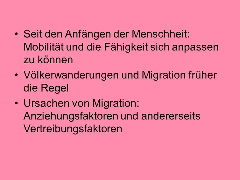Seit den Anfängen der Menschheit: Mobilität und die Fähigkeit sich anpassen zu können Völkerwanderungen und Migration früher die Regel Ursachen von Mi