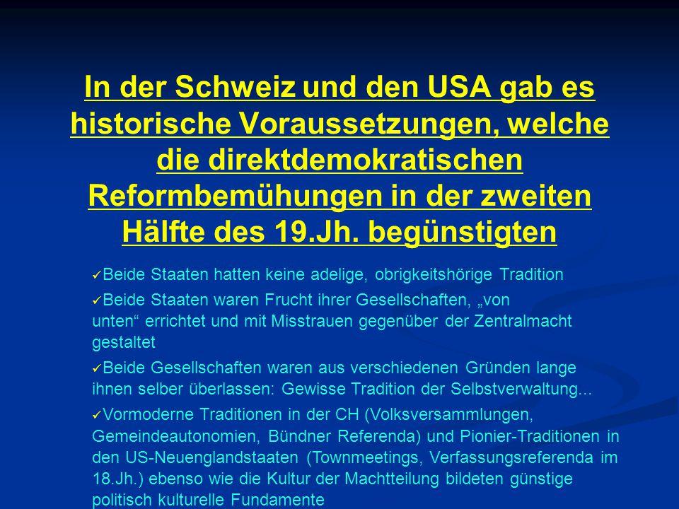 In der Schweiz und den USA gab es historische Voraussetzungen, welche die direktdemokratischen Reformbemühungen in der zweiten Hälfte des 19.Jh. begün