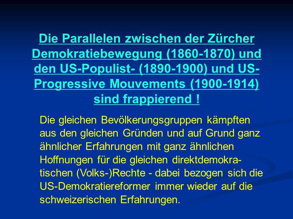 Die Parallelen zwischen der Zürcher Demokratiebewegung (1860-1870) und den US-Populist- (1890-1900) und US- Progressive Mouvements (1900-1914) sind fr