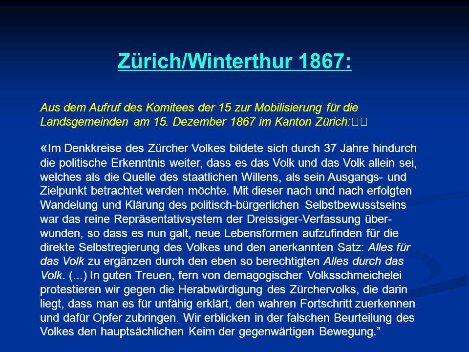 Zürich/Winterthur 1867: Aus dem Aufruf des Komitees der 15 zur Mobilisierung für die Landsgemeinden am 15. Dezember 1867 im Kanton Zürich: « Im Denkkr