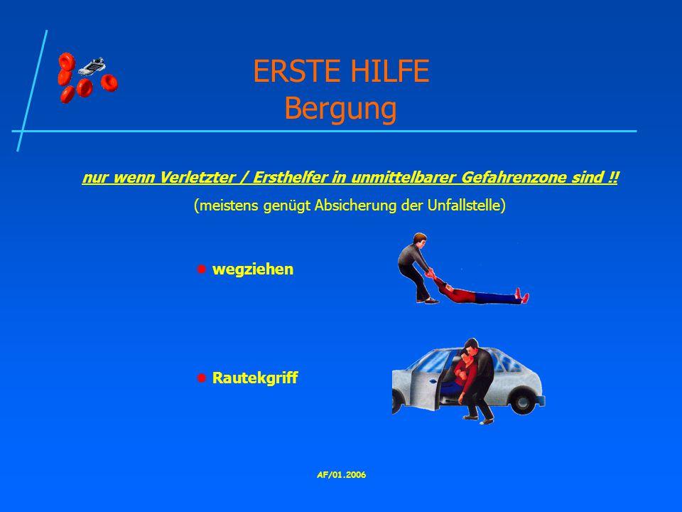 AF/01.2006 ERSTE HILFE Bergung nur wenn Verletzter / Ersthelfer in unmittelbarer Gefahrenzone sind !.