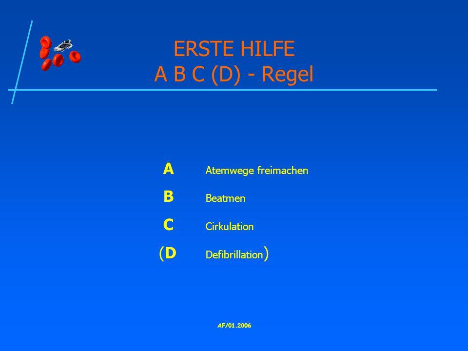 AF/01.2006 ERSTE HILFE A B C (D) - Regel A Atemwege freimachen B Beatmen C Cirkulation (D Defibrillation )