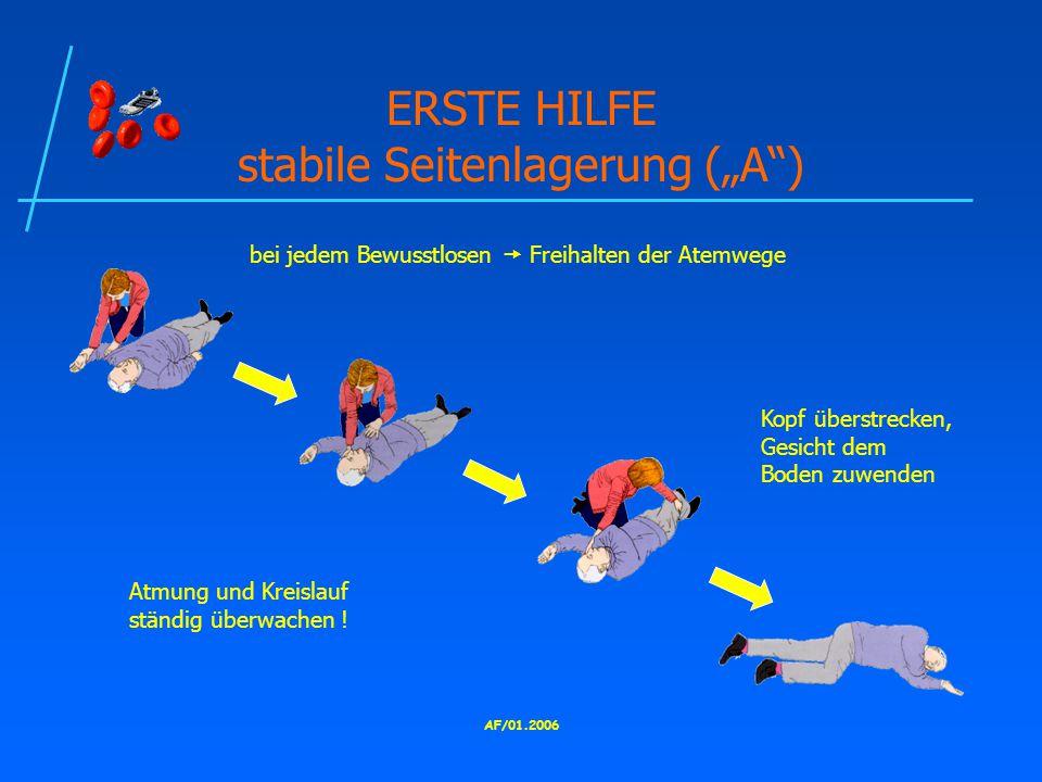 """AF/01.2006 ERSTE HILFE stabile Seitenlagerung (""""A ) bei jedem Bewusstlosen  Freihalten der Atemwege Kopf überstrecken, Gesicht dem Boden zuwenden Atmung und Kreislauf ständig überwachen !"""