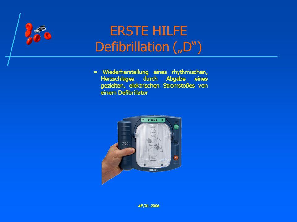 """AF/01.2006 ERSTE HILFE Defibrillation (""""D ) = Wiederherstellung eines rhythmischen, Herzschlages durch Abgabe eines gezielten, elektrischen Stromstoßes von einem Defibrillator"""