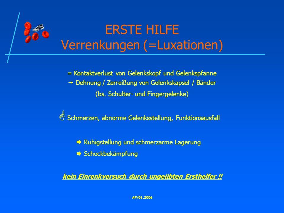 AF/01.2006 ERSTE HILFE Verrenkungen (=Luxationen) = Kontaktverlust von Gelenkskopf und Gelenkspfanne  Dehnung / Zerreißung von Gelenkskapsel / Bänder (bs.