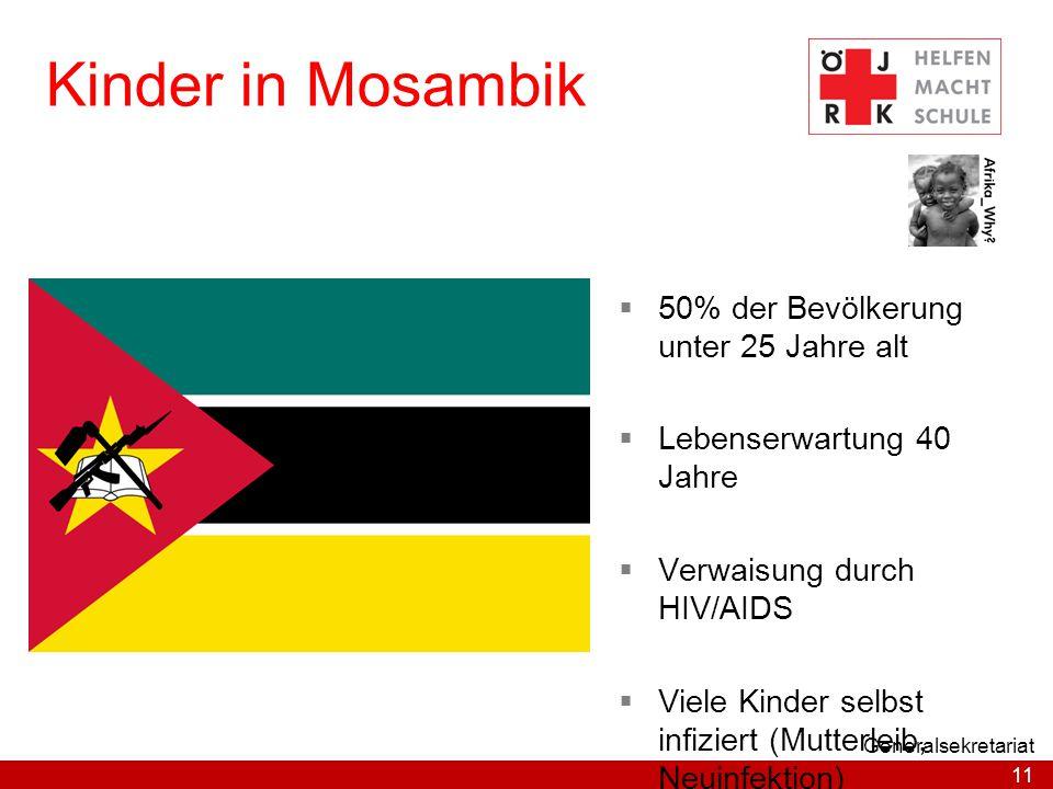 11 Generalsekretariat Kinder in Mosambik  50% der Bevölkerung unter 25 Jahre alt  Lebenserwartung 40 Jahre  Verwaisung durch HIV/AIDS  Viele Kinde