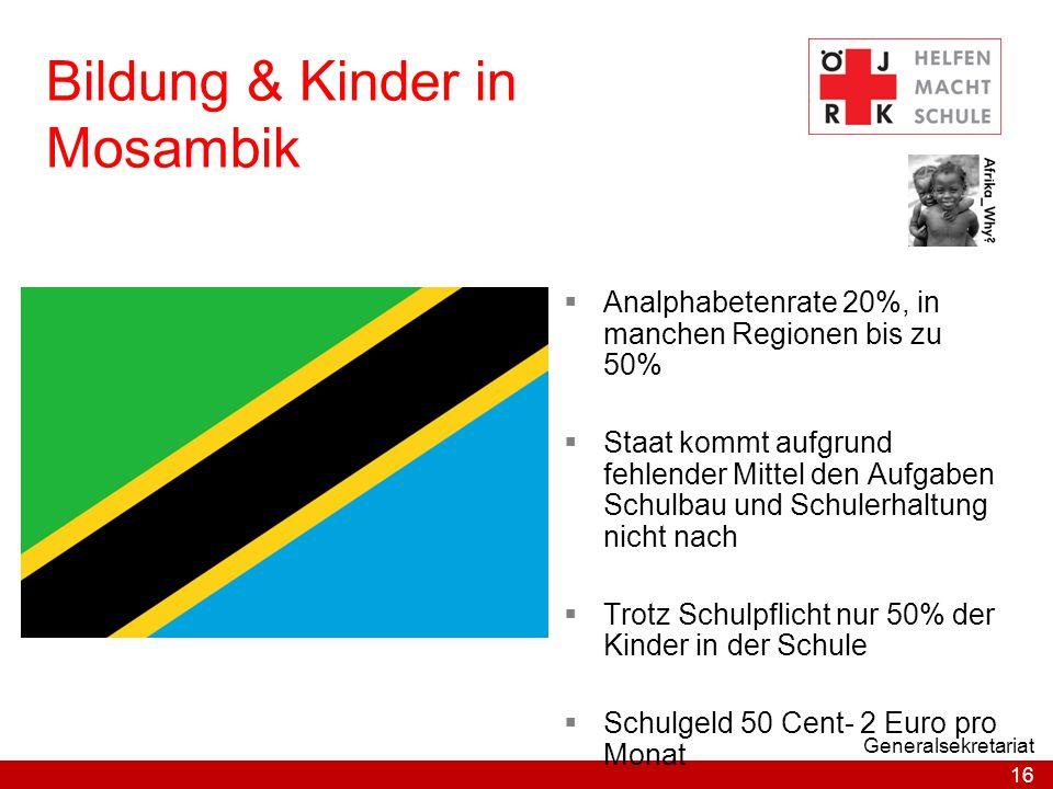 16 Generalsekretariat Bildung & Kinder in Mosambik  Analphabetenrate 20%, in manchen Regionen bis zu 50%  Staat kommt aufgrund fehlender Mittel den