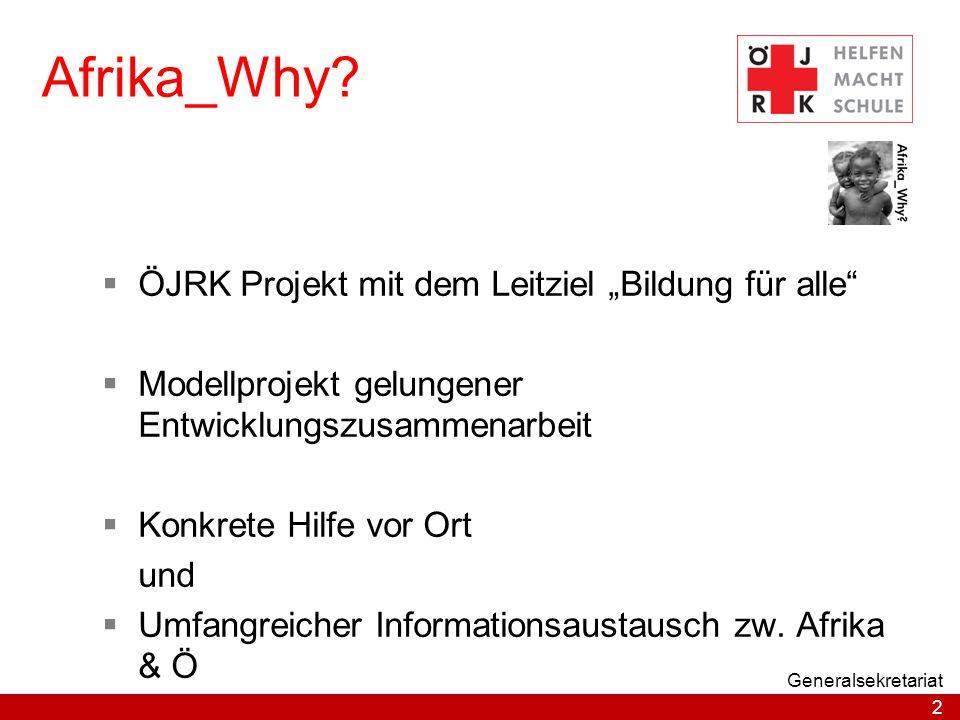 """2 Afrika_Why?  ÖJRK Projekt mit dem Leitziel """"Bildung für alle""""  Modellprojekt gelungener Entwicklungszusammenarbeit  Konkrete Hilfe vor Ort und """
