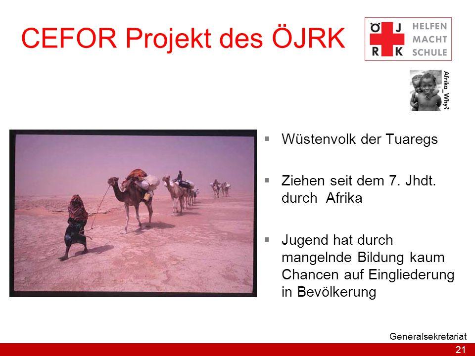 21 Generalsekretariat CEFOR Projekt des ÖJRK  Wüstenvolk der Tuaregs  Ziehen seit dem 7. Jhdt. durch Afrika  Jugend hat durch mangelnde Bildung kau