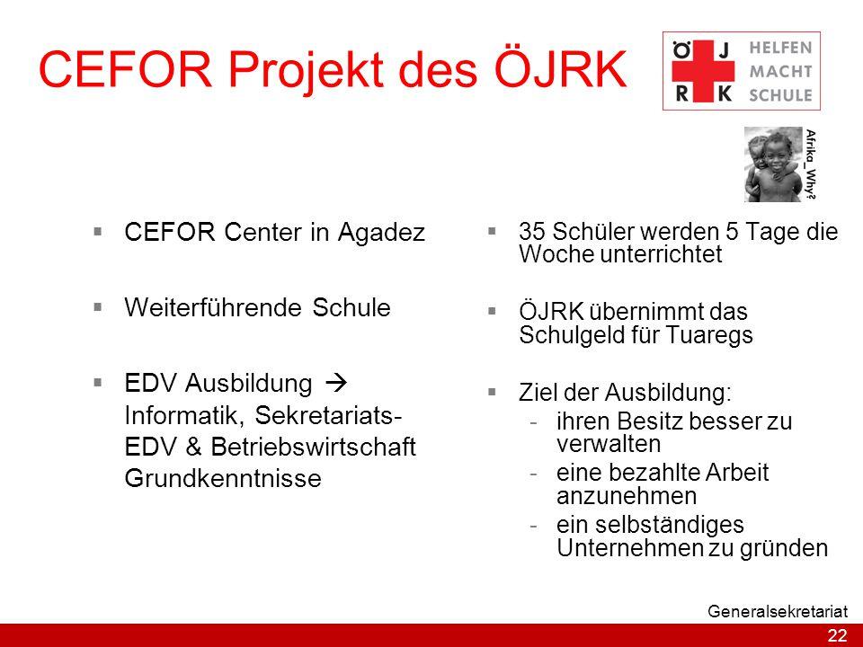 22 Generalsekretariat CEFOR Projekt des ÖJRK  35 Schüler werden 5 Tage die Woche unterrichtet  ÖJRK übernimmt das Schulgeld für Tuaregs  Ziel der A